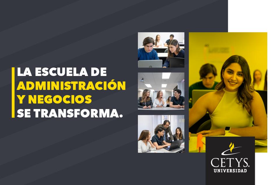 La Escuela de Administración y Negocios de CETYS Ensenada se transforma, estos son los cambios