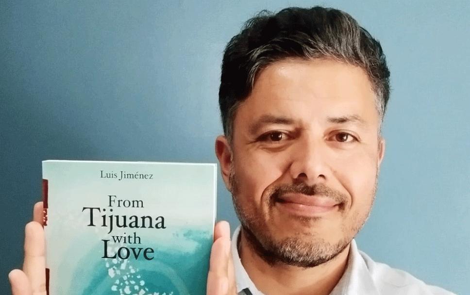"""""""From Tijuana with Love"""", un libro de Luis C. Jiménez que busca regresar un grano de arena a la comunidad migrante"""