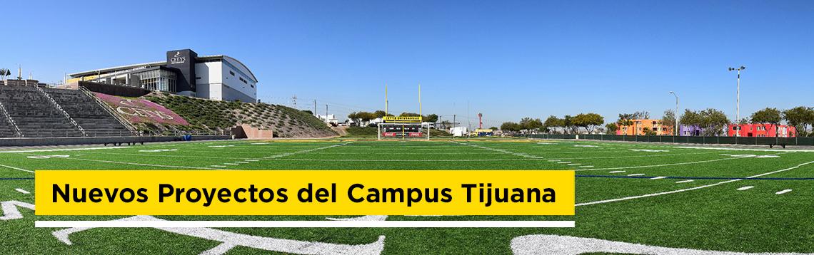 Nuevos Proyectos del Campus Tijuana